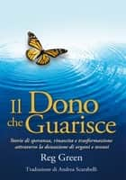 Il Dono che Guarisce ebook by Reg Green