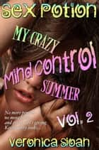 "Sex Potion: My Crazy Mind-Controlled Summer 2 - Book 6 of ""Sex Magic"" ebook by Veronica Sloan"