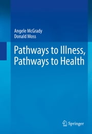 Pathways to Illness, Pathways to Health ebook by Angele McGrady, Donald Moss