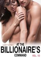 At the Billionaire's Command - Vol. 10 ebook by Lucy Jones