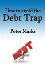 How To Avoid The Debt Trap ebook by Peter Marks