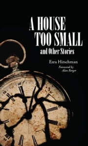 A House Too Small - And Other Stories ebook by Ezra Hirschmann,Alan Berger