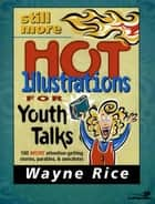 Still More Hot Illustrations for Youth Talks ebook by Wayne Rice