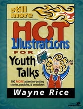Still More Hot Illustrations for Youth Talks - 100 More Attention-Getting Stories, Parables, and Anecdotes ebook by Wayne Rice