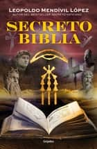 Secreto Biblia ebook by Leopoldo Mendivil