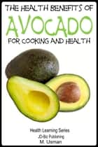 The Health Benefits of Avocado: For Cooking and Health ebook by M. Usman