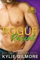Rogue Rascal - The Rourkes series, Book 9 ebook by Kylie Gilmore