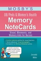 Mosby's OB/Peds & Women's Health Memory NoteCards - E-Book - Visual, Mnemonic, and Memory Aids for Nurses ebook by Cathy Miller, BSN, RN,...