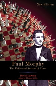 Paul Morphy: The Pride and Sorrow of Chess ebook by David Lawson,Thomas Aiello
