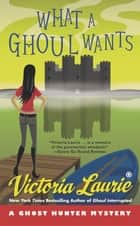 What a Ghoul Wants - A Ghost Hunter Mystery ebook by Victoria Laurie