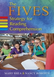 The FIVES Strategy for Reading Comprehension ebook by Mary Shea, Nancy-Jill Roberts