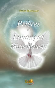 Prières et Louanges Miraculeuses ebook by Kobo.Web.Store.Products.Fields.ContributorFieldViewModel