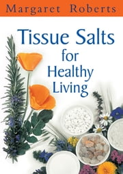 Tissue Salts for Healthy Living ebook by Margaret Roberts
