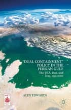 """Dual Containment"" Policy in the Persian Gulf ebook by A. Edwards"