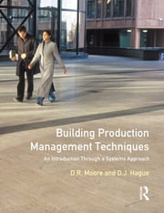 Building Production Management Techniques - An Introduction through a Systems Approach ebook by David R. Moore,Douglas J. Hague