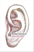 The Music between Us ebook by Kathleen Marie Higgins