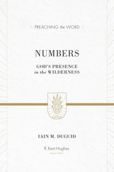 Numbers - God's Presence in the Wilderness ebook by Iain M. Duguid,R. Kent Hughes