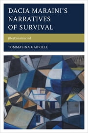Dacia Maraini's Narratives of Survival - (Re)Constructed ebook by Tommasina Gabriele