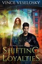 Shifting Loyalties - The Piero Codex Book Two ebook by Vince Veselosky