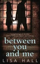 Between You and Me: The bestselling psychological thriller with a twist you won't see coming 電子書籍 Lisa Hall