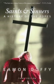 Saints and Sinners - A History of the Popes; Third Edition ebook by Kobo.Web.Store.Products.Fields.ContributorFieldViewModel