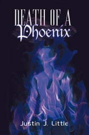 Death of a Phoenix ebook by Justin J. Little