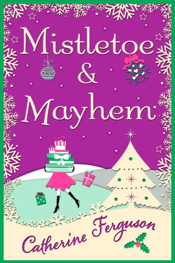 Mistletoe and Mayhem: A cosy, chaotic Christmas read! ebook by Catherine Ferguson