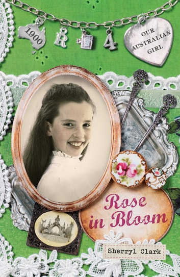 Our Australian Girl: Rose in Bloom (Book 4) - Rose in Bloom (Book 4) ebook by Sherryl Clark