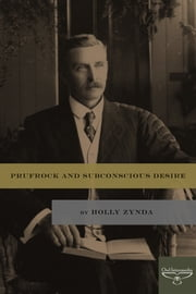 Prufrock and Subconscious Desire ebook by Holly Zynda