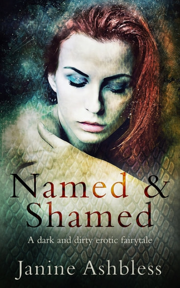 Named and Shamed - A dark and dirty erotic fairy tale ebook by Janine Ashbless