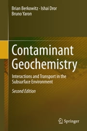 Contaminant Geochemistry - Interactions and Transport in the Subsurface Environment ebook by Brian Berkowitz, Ishai Dror, Bruno Yaron