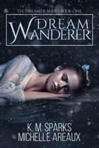 Dream Wanderer ebook by Michelle Areaux, K. M. Sparks