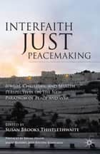 Interfaith Just Peacemaking ebook by S. Thistlethwaite