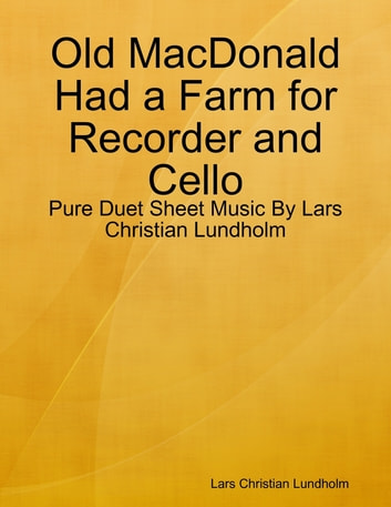 Old MacDonald Had a Farm for Recorder and Cello - Pure Duet Sheet Music By Lars Christian Lundholm ebook by Lars Christian Lundholm