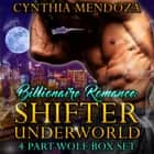 Billionaire Romance: Shifter Underworld 4 Part Wolf Box Set (Wolf Shifter, Shapeshifter Romance, Paranormal Romance) audiobook by Cynthia Mendoza