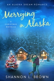 Merrying in Alaska - A Christmas Novella ebook by Shannon L. Brown