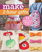 Make 1-Hour Gifts - 16 Cheerful Projects to Sew ebook by C&T Publishing
