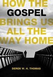 How the Gospel Brings Us All the Way Home ebook by Douglas Bond