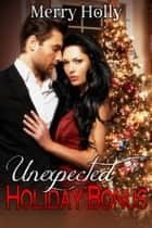 Unexpected Holiday Bonus ebook by Merry Holly