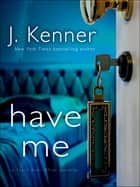 Have Me: A Stark Ever After Novella eBook par J. Kenner