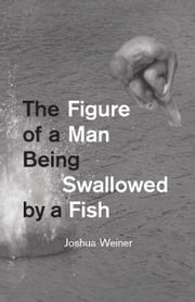 The Figure of a Man Being Swallowed by a Fish ebook by Joshua Weiner