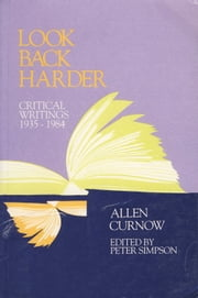Look Back Harder - Critical Writings, 1935-84 ebook by Allen Curnow