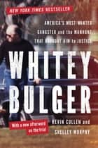 Whitey Bulger: America's Most Wanted Gangster and the Manhunt That Brought Him to Justice ebook by Kevin Cullen, Shelley Murphy