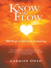 Know the Flow - 180 Blogs to Spiritual Awakening ebook by Carmien Owen
