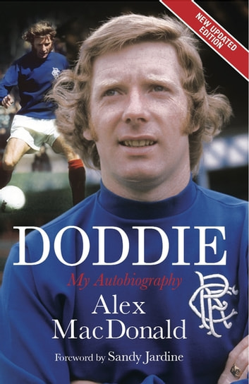 Doddie: My Autobiography. Alex MacDonald - New Paperback Edition. Revised and Updated ebook by Sandy Jardine,Alex Macdonald,Brian Scott