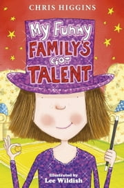 My Funny Family's Got Talent ebook by Chris Higgins,Lee Wildish