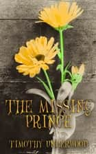 The Missing Prince - An Elizabeth and Darcy Story ebook by Timothy Underwood