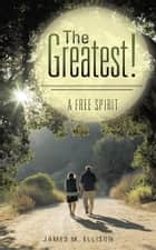 The Greatest! ebook by James M. Ellison