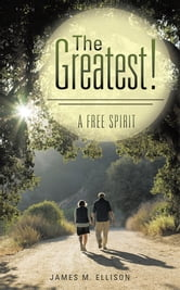 The Greatest! - A Free Spirit ebook by James M. Ellison