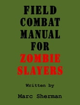 Field Combat Manual for Zombie Slayers ebook by Marc Sherman